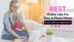 Online Jobs for Stay at Home Moms With No Experience